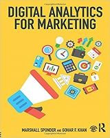 Digital Analytics for Marketing by Marshall Sponder & Gohar F. Khan