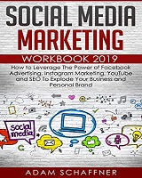 Social Media Marketing Workbook 2019 by Adam Schaffner